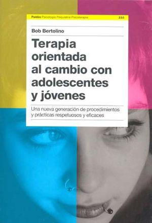 TERAPIA ORIENTADA AL CAMBIO CON ADOLESCENTES Y JOVENES. UNA NUEVA GENERACION DE PROCEDIMIENTOS Y PRACTICAS RESPETUOSOS Y EFICACES