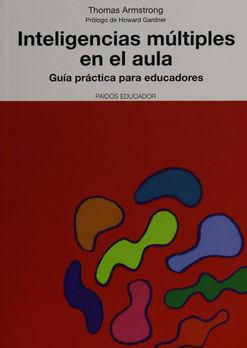 INTELIGENCIAS MULTIPLES EN EL AULA. GUIA PRACTICA PARA EDUCADORES