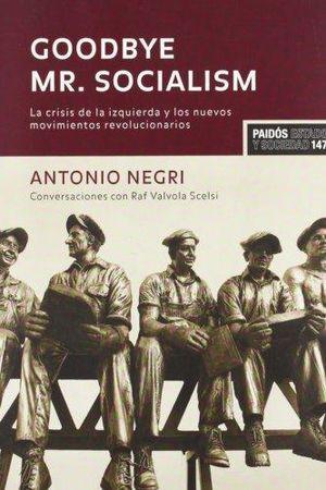 GOODBYE MR SOCIALISM. LA CRISIS DE LA IZQUIERDA Y LOS NUEVOS MOVIMIENTOS REVOLUCIONARIOS