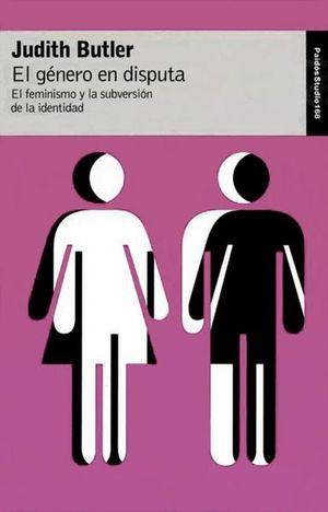 GENERO EN DISPUTA, EL. EL FEMINISMO Y LA SUBVERSION DE LA IDENTIDAD