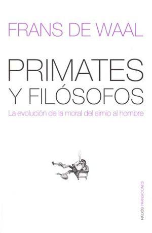 PRIMATES Y FILOSOFOS. LA EVOLUCION DE LA MORAL DEL SIMIO AL HOMBRE