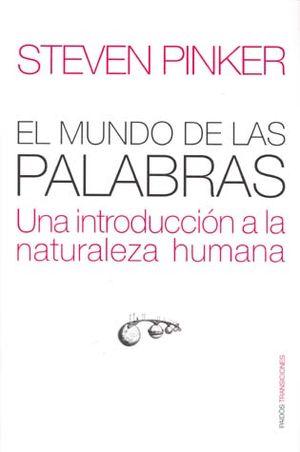 MUNDO DE LAS PALABRAS, EL. UNA INTRODUCCION A LA NATURALEZA HUMANA / PD.