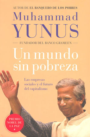 UN MUNDO SIN POBREZA. LAS EMPRESAS SOCIALES Y EL FUTURO DEL CAPITALISMO / PD.