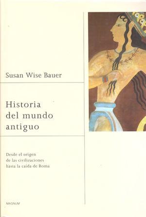 HISTORIA DEL MUNDO ANTIGUO. DESDE EL ORIGEN DE LAS CIVILIZACIONES HASTA LA CAIDA DE ROMA / PD.