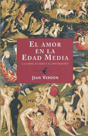 AMOR EN LA EDAD MEDIA, EL. LA CARNE EL SEXO Y EL SENTIMIENTO / PD.