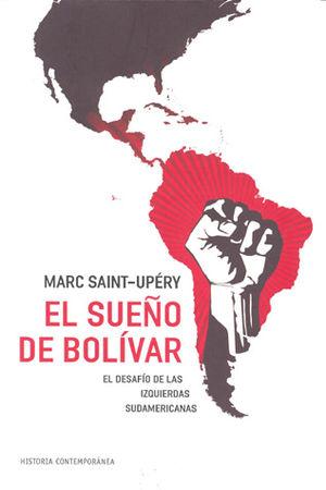 SUEÑO DE BOLIVAR, EL. EL DESAFIO DE LAS IZQUIERDAS SUDAMERICANAS