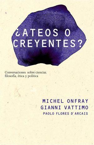 ATEOS O CREYENTES. CONVERSACIONES SOBRE FILOSOFIA POLITICA ETICA Y CIENCIA