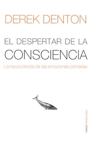 DESPERTAR DE LA CONSCIENCIA, EL. LA NEUROCIENCIA DE LAS EMOCIONES PRIMARIAS / PD.