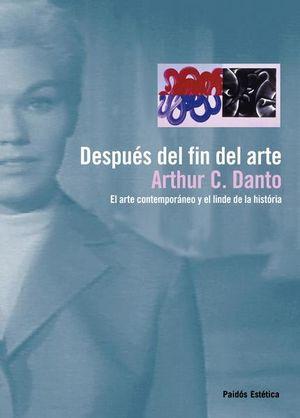 DESPUES DEL FIN DEL ARTE. EL ARTE CONTEMPORANEO Y EL LINDE DE LA HISTORIA