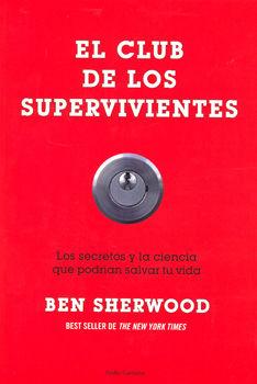CLUB DE LOS SUPERVIVIENTES, EL. LOS SECRETOS Y LA CIENCIA QUE PODRIAN SALVAR TU VIDA