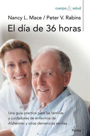 DIA DE 36 HORAS, EL. UNA GUIA PRACTICA PARA LAS FAMILIAS Y CUIDADORES DE ENFERMOS DE ALZHEIMER