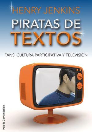 PIRATAS DE TEXTOS. FANS CULTURA PARTICIPATIVA Y TELEVISION