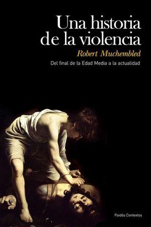 UNA HISTORIA DE LA VIOLENCIA. DEL FINAL DE LA EDAD MEDIA A LA ACTUALIDAD