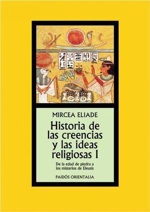 HISTORIA DE LAS CREENCIAS Y LAS IDEAS RELIGIOSAS I. DE LA EDAD DE PIEDRA A LOS MISTERIOS DE ELEUSIS