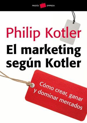 MARKETING SEGUN KOTLER, EL. COMO CREAR GANAR Y DOMINAR MERCADOS