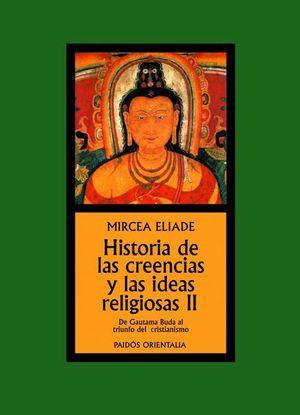 HISTORIA DE LAS CREENCIAS Y LAS IDEAS RELIGIOSAS II. DE GAUTAMA BUDA AL TRIUNFO DEL CRISTIANISMO