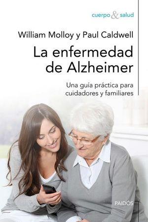 ENFERMEDAD DE ALZHEIMER, LA. UNA GUIA PRACTICA PARA CUIDADORES Y FAMILIARES