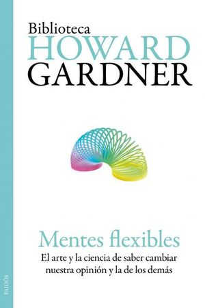 MENTES FLEXIBLES. EL ARTE Y LA CIENCIA DE SABER CAMBIAR NUESTRA OPINION Y LA DE LOS DEMAS