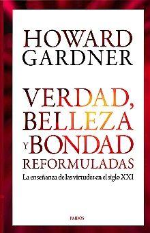 VERDAD BELLEZA Y BONDAD REFORMULADAS. LA ENSEÑANZA DE LAS VIRTUDES EN EL SIGLO XXI / PD.
