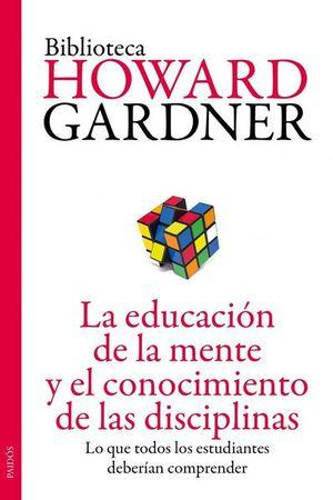 EDUCACION DE LA MENTE Y EL CONOCIMIENTO DE LAS DISCIPLINAS, LA