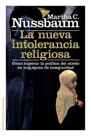 NUEVA INTOLERANCIA RELIGIOSA, LA. COMO SUPERAR LA POLITICA DEL MIEDO EN UNA EPOCA DE INSEGURIDAD