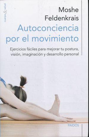 AUTOCONCIENCIA POR EL MOVIMIENTO. EJERCICIOS FACILES PARA MEJORAR TU POSTURA VISION IMAGINACION Y DESARROLLO PERSONAL