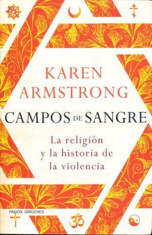 CAMPOS DE SANGRE. LA RELIGION Y LA HISTORIA DE LA VIOLENCIA