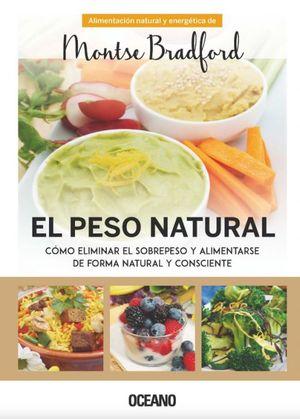 PESO NATURAL, EL. COMO ELIMINAR EL SOBREPESO Y ALIMENTARSE DE FORMA NATURAL Y CONSCIENTE