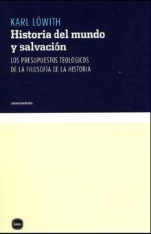HISTORIA DEL MUNDO Y SALVACION. LOS PRESUPUESTOS TEOLOGICOS DE LA FILOSOFIA DE LA HISTORIA