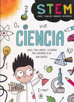 CIENCIA STEM. JUEGOS TEMAS CURIOSOS Y ACTIVIDADES PARA CONVERTIRSE EN UN GRAN CIENTIFICO / PD.