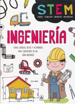 INGENIERIA STEM. TEMAS CURIOSOS RETOS Y ACTIVIDADES PARA CONVERTIRSE EN UN GRAN INGENIERO / PD.