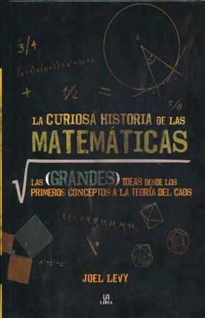 CURIOSA HISTORIA DE LAS MATEMATICAS, LA. LAS GRANDES IDEAS DESDE LOS PRIMEROS CONCEPTOS A LA TEORIA DEL CAOS / PD.