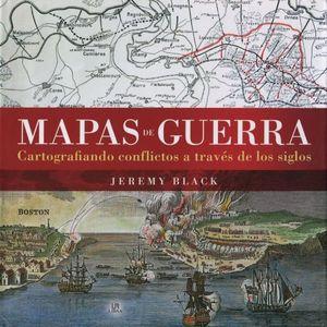 MAPAS DE GUERRA. CARTOGRAFIANDO CONFLICTOS A TRAVES DE LOS SIGLOS / PD.