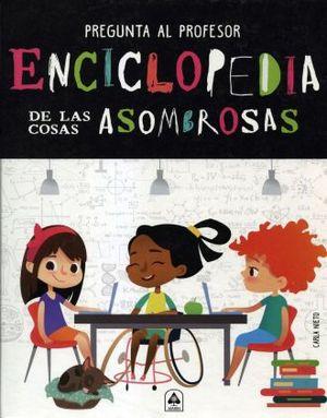 ENCICLOPEDIA DE LAS COSAS ASOMBROSAS / PD.