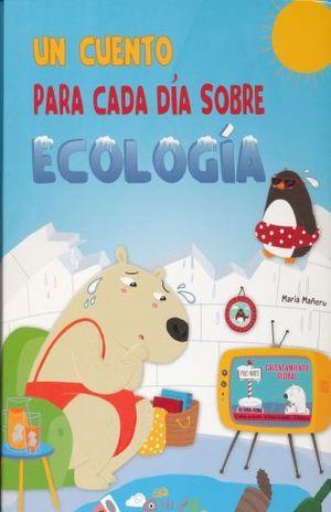 UN CUENTO PARA CADA DIA SOBRE ECOLOGIA / ED.