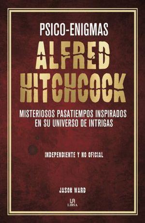 Psico-enigmas. Alfred Hitchcock misteriosos pasatiempos inspirados en su universo de intrigas / pd.