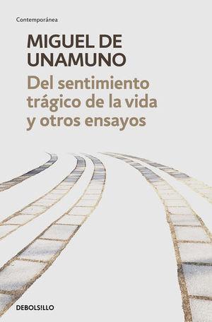 Del sentimiento trágico de la vida y otros ensayos Novelas poco ejemplares. Niebla / Abel Sánchez / La tía Tula / San Manuel Bueno Mártir