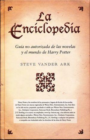 ENCICLOPEDIA, LA. GUIA NO AUTORIZADA DE LAS NOVELAS Y EL MUNDO DE HARRY POTTER / PD.