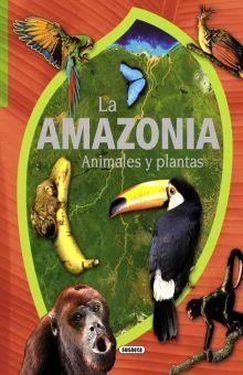 AMAZONIA, LA. ANIMALES Y PLANTAS / PD.