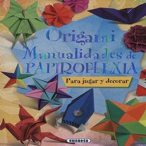 ORIGAMI. MANUALIDADES DE PAPIROFLEXIA / PD.