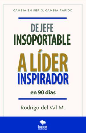 De jefe insoportable a líder inspirador