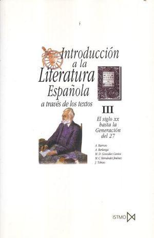 INTRODUCCION A LA LITERATURA ESPAÑOLA / VOL. 3. EL SIGLO XX HASTA LA GENERACION DEL 27