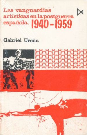 VANGUARDIAS ARTISTICAS EN LA POSTGUERRA ESPAÑOLA 1940-1959, LAS