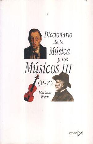 DICCIONARIO DE LA MUSICA Y LOS MUSICOS P-Z / VOL. 3
