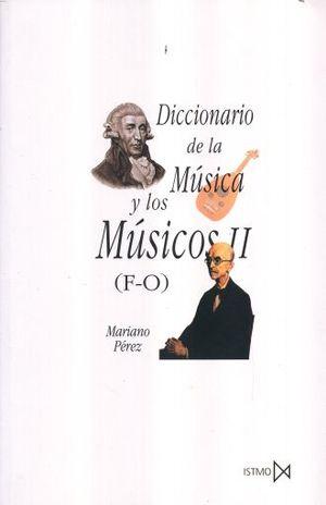 DICCIONARIO DE LA MUSICA Y LOS MUSICOS F-O / TOMO 2