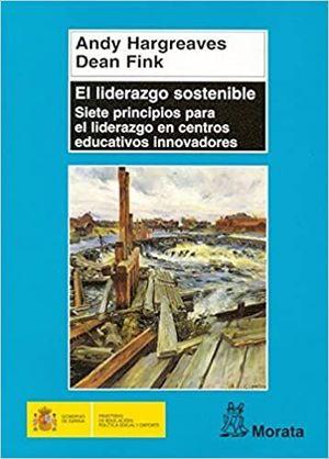 LIDERAZGO SOSTENIBLE, EL. SIETE PRINCIPIOS PARA EL LIDERAZGO EN CENTROS EDUCATIVOS INNOVADORES