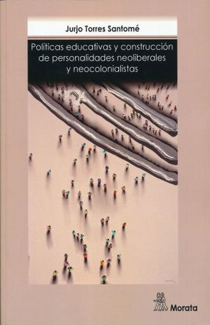 POLITICAS EDUCATIVAS Y CONSTRUCCION DE PERSONALIDADES NEOLIBERADAS Y NEOCOLONIALISTAS