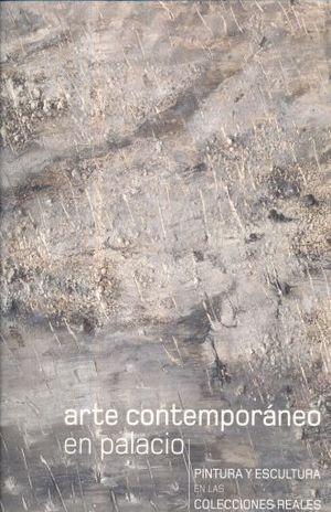 ARTE CONTEMPORANEO EN PALACIO. PINTURA Y ESCULTURA EN LAS COLECCIONES REALES