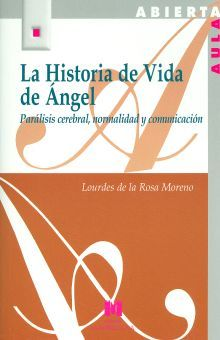 HISTORIA DE VIDA DE ANGEL. PARALISIS CEREBRAL NORMALIDAD Y COMUNICACION