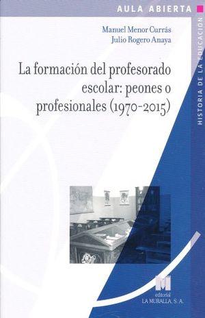 FORMACION DEL PROFESORADO ESCOLAR, LA. PEONES O PROFESIONALES (1970 - 2015)
